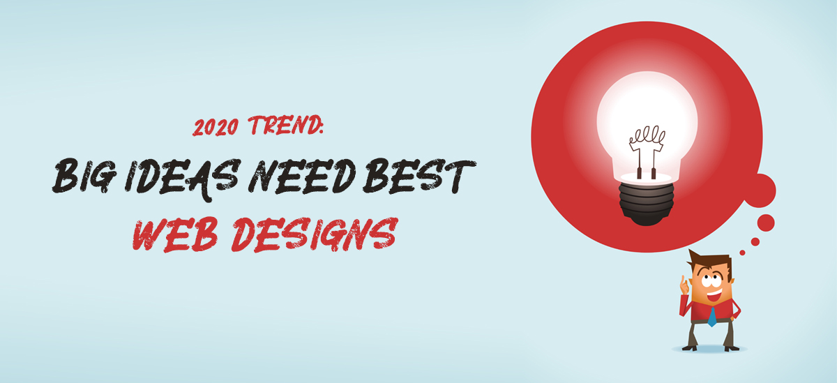 2020 Trend: Big Ideas need Best Web designs